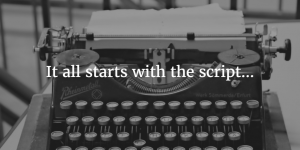 It all starts with a script