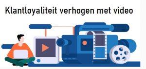 Klantloyaliteit verhogen met video
